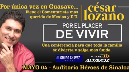 EL COMENTARISTA MÁS QUERIDA DE MÉXICO Y E.U. EN GUASAVE: CESAR LOZANO