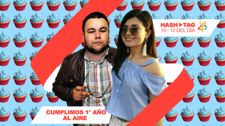 "EL PROGRAMA ""HASHTAG"" DE LOS 40 104.3FM CUMPLE 1 AÑO AL AIRE"