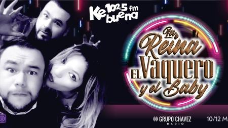 ESCUCHA A LA REINA, EL VAQUERO Y EL BABY EN EL 102.5 ¡KE BUENA!